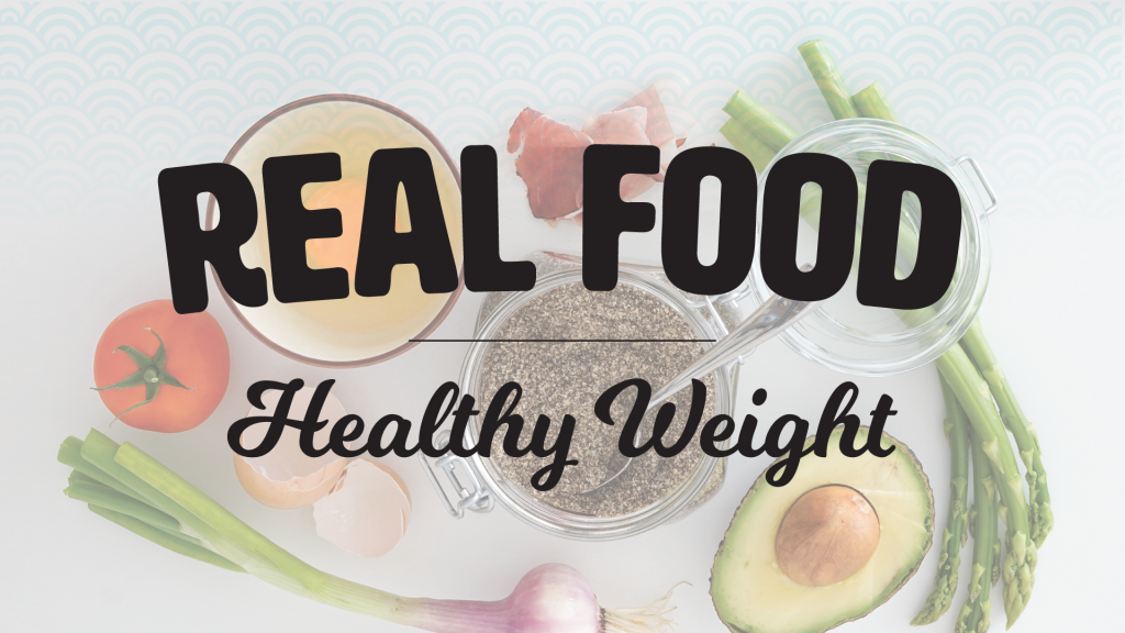 Real Food - Healthy Weight